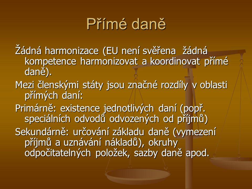 Přímé daně Žádná harmonizace (EU není svěřena žádná kompetence harmonizovat a koordinovat přímé daně).