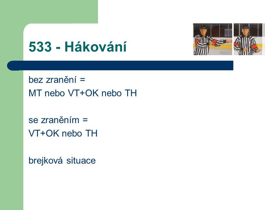 533 - Hákování bez zranění = MT nebo VT+OK nebo TH se zraněním =
