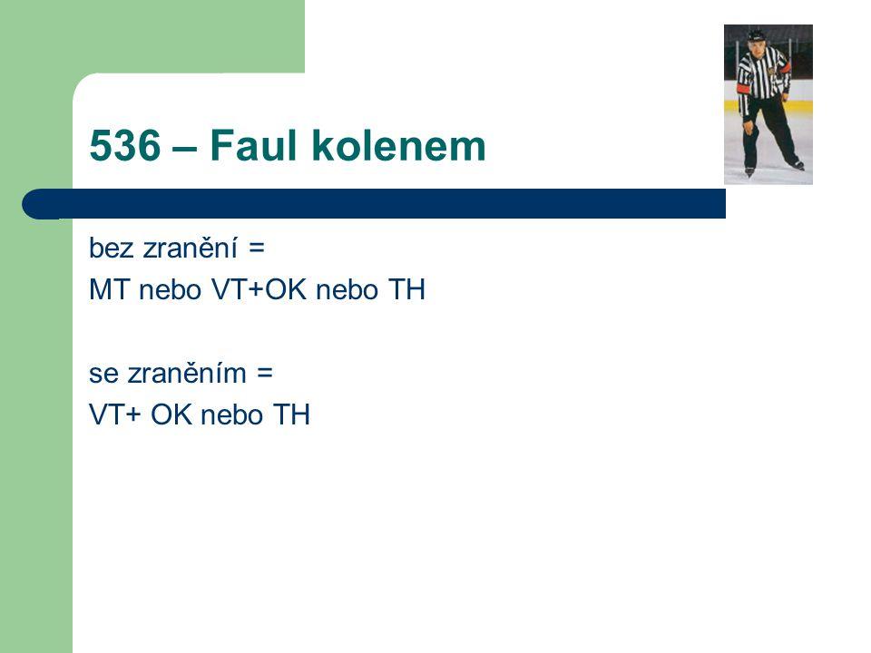 536 – Faul kolenem bez zranění = MT nebo VT+OK nebo TH se zraněním =