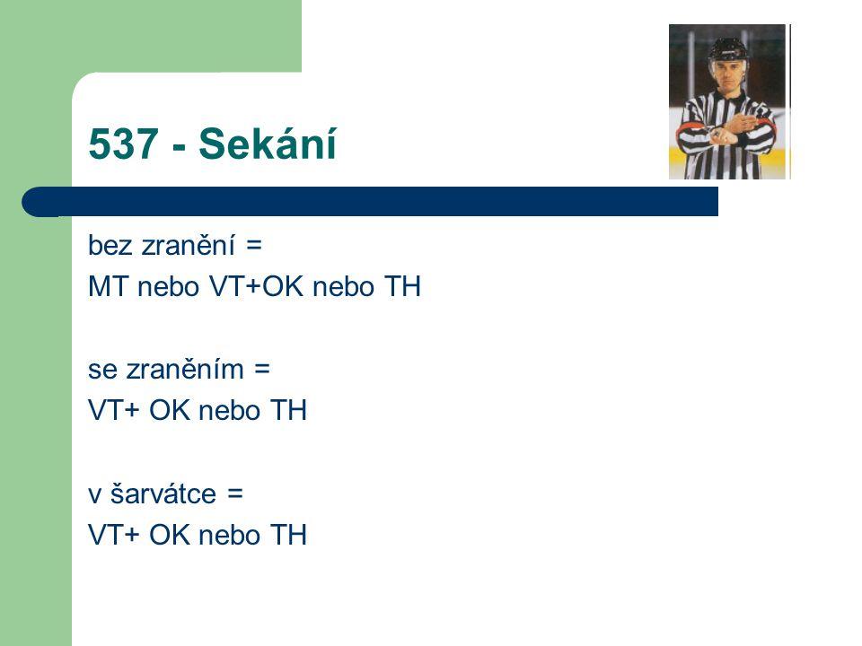 537 - Sekání bez zranění = MT nebo VT+OK nebo TH se zraněním =