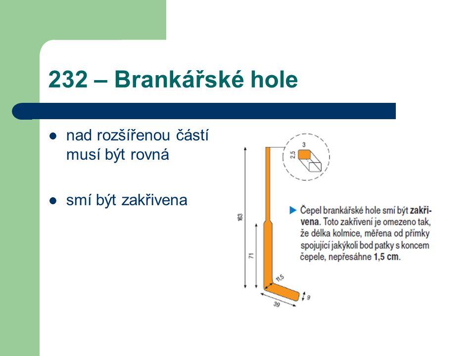 232 – Brankářské hole nad rozšířenou částí musí být rovná