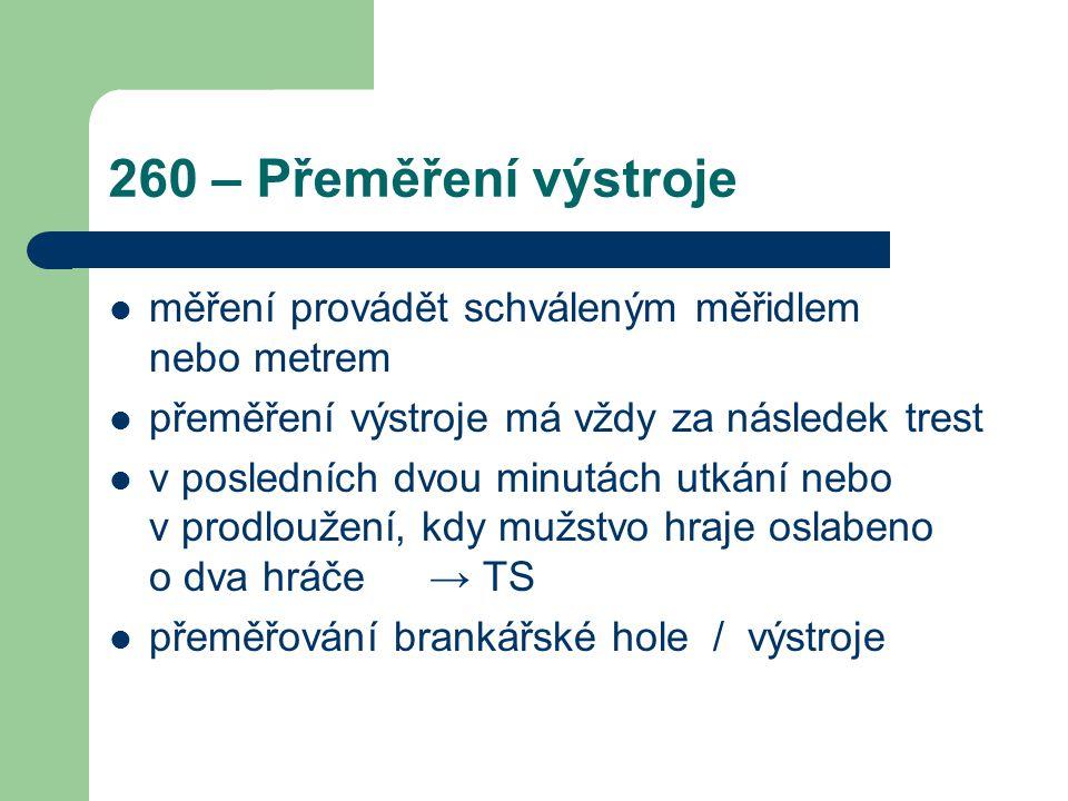 260 – Přeměření výstroje měření provádět schváleným měřidlem nebo metrem. přeměření výstroje má vždy za následek trest.