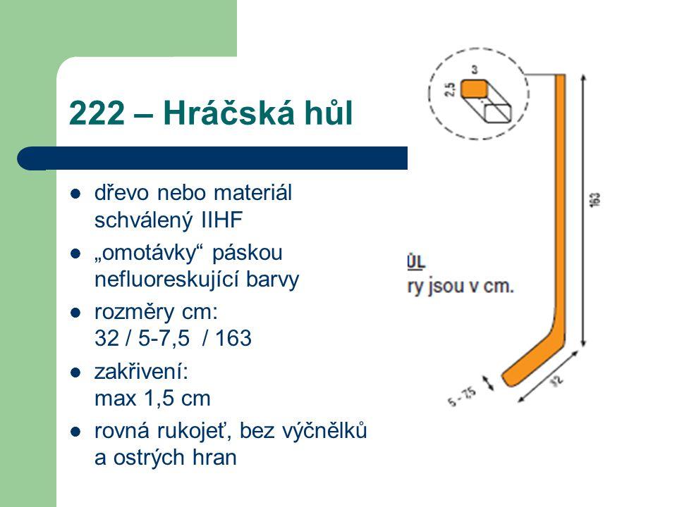 222 – Hráčská hůl dřevo nebo materiál schválený IIHF