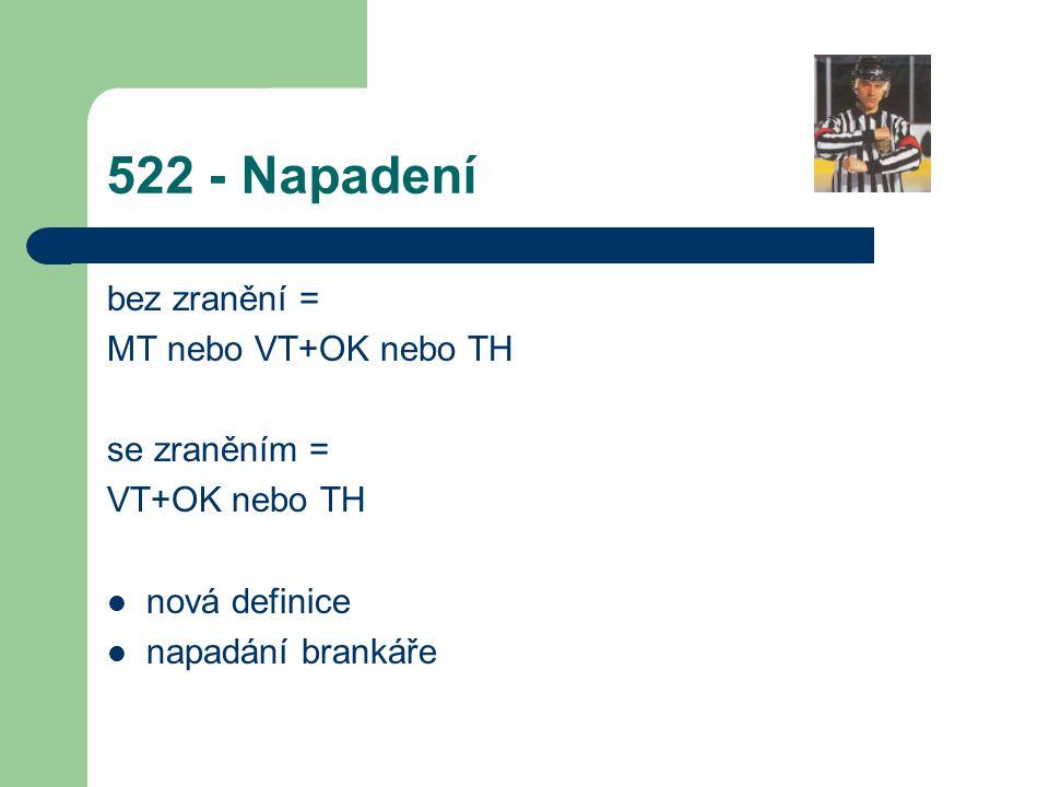 522 - Napadení bez zranění = MT nebo VT+OK nebo TH se zraněním =