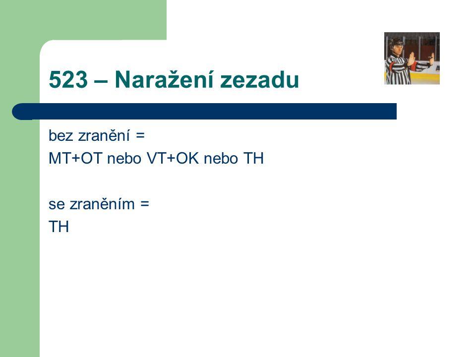 523 – Naražení zezadu bez zranění = MT+OT nebo VT+OK nebo TH