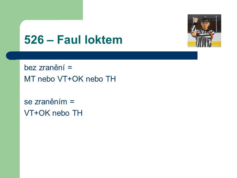 526 – Faul loktem bez zranění = MT nebo VT+OK nebo TH se zraněním =