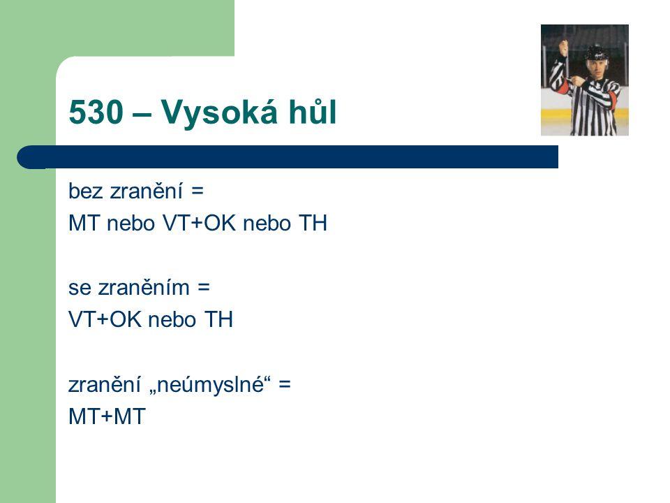 530 – Vysoká hůl bez zranění = MT nebo VT+OK nebo TH se zraněním =