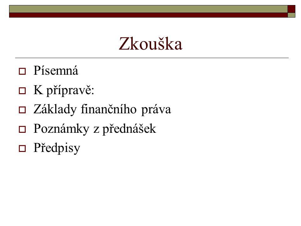 Zkouška Písemná K přípravě: Základy finančního práva