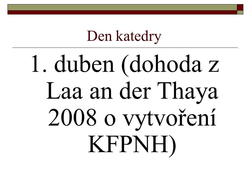 1. duben (dohoda z Laa an der Thaya 2008 o vytvoření KFPNH)