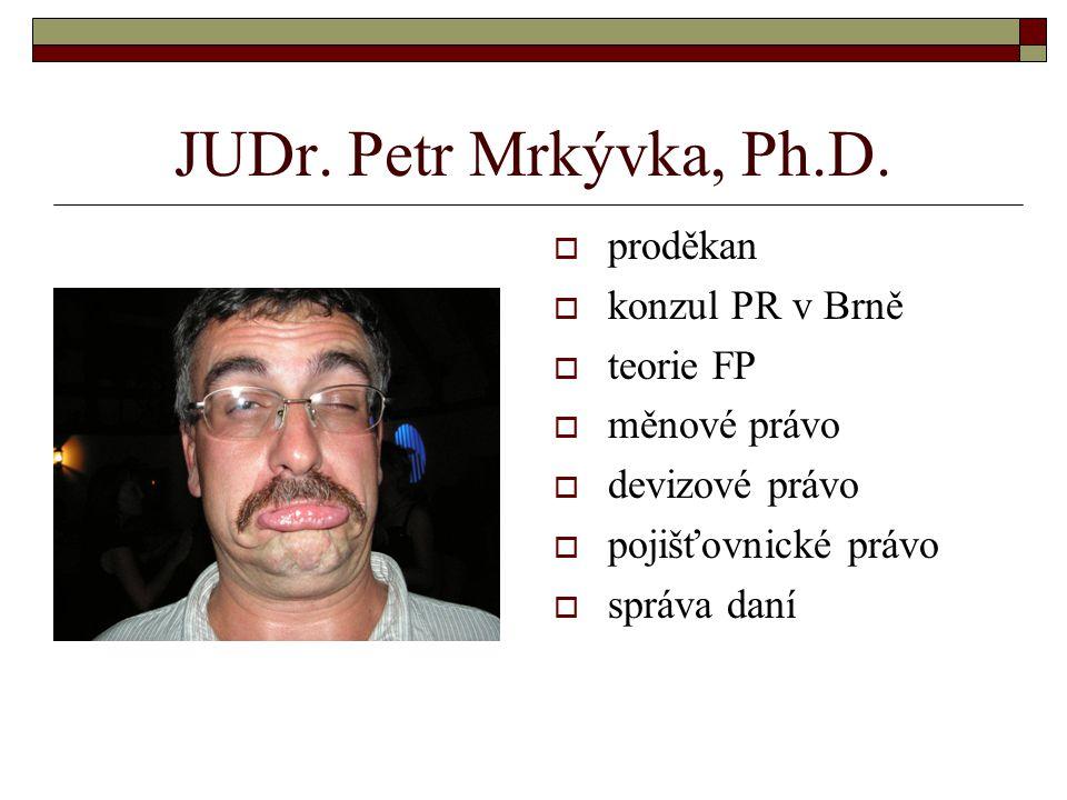 JUDr. Petr Mrkývka, Ph.D. proděkan konzul PR v Brně teorie FP