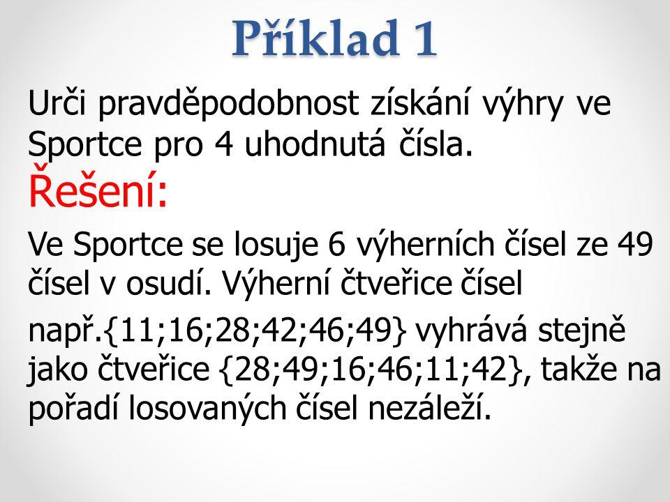 Příklad 1 Urči pravděpodobnost získání výhry ve Sportce pro 4 uhodnutá čísla. Řešení: