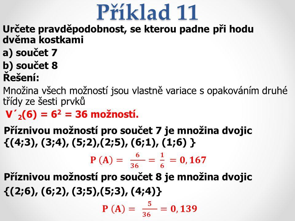 Příklad 11 Určete pravděpodobnost, se kterou padne při hodu dvěma kostkami. a) součet 7. b) součet 8.