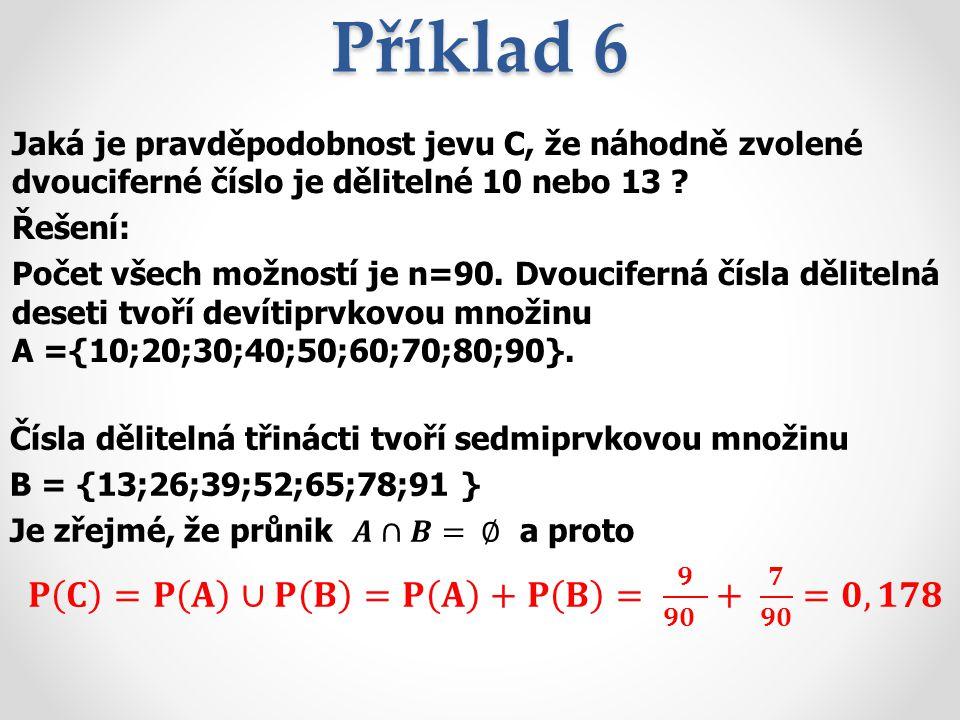 Příklad 6 Jaká je pravděpodobnost jevu C, že náhodně zvolené dvouciferné číslo je dělitelné 10 nebo 13