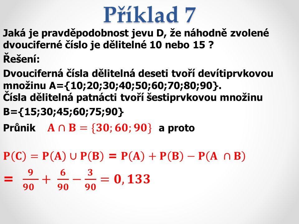 Příklad 7 Jaká je pravděpodobnost jevu D, že náhodně zvolené dvouciferné číslo je dělitelné 10 nebo 15