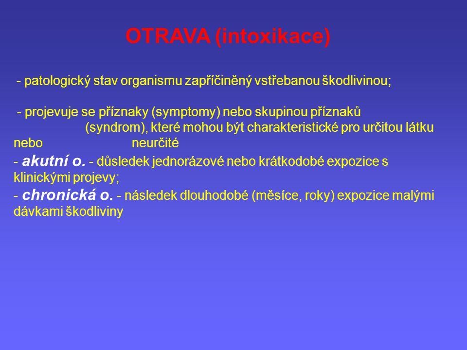 OTRAVA (intoxikace) - patologický stav organismu zapříčiněný vstřebanou škodlivinou;