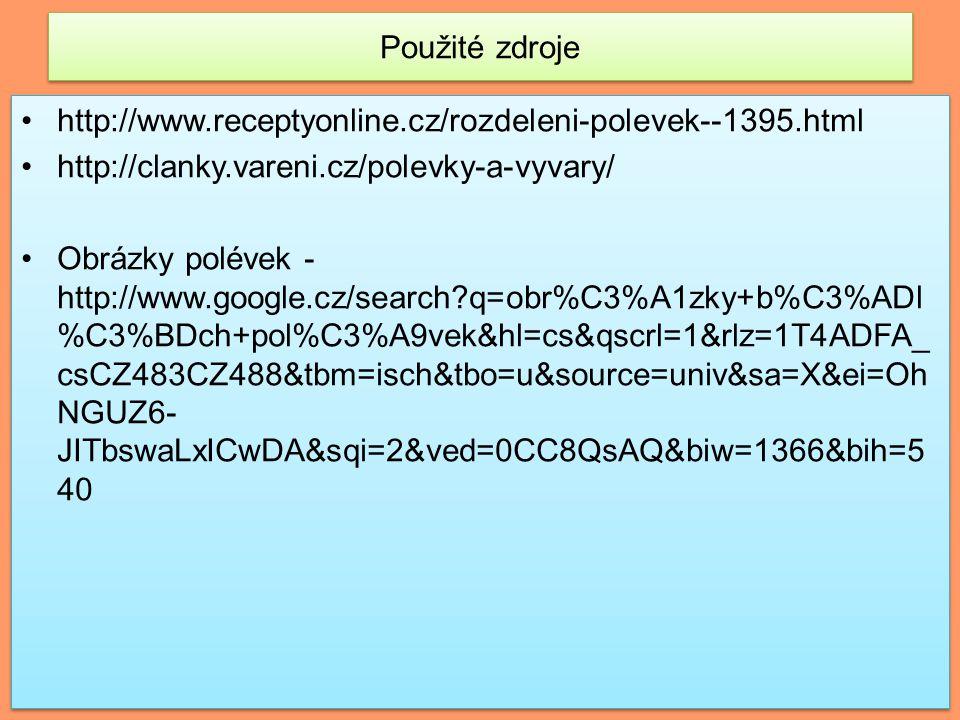 Použité zdroje http://www.receptyonline.cz/rozdeleni-polevek--1395.html. http://clanky.vareni.cz/polevky-a-vyvary/