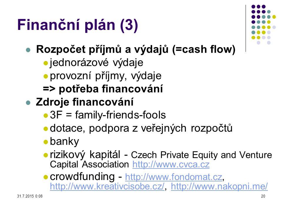 Finanční plán (3) Rozpočet příjmů a výdajů (=cash flow)