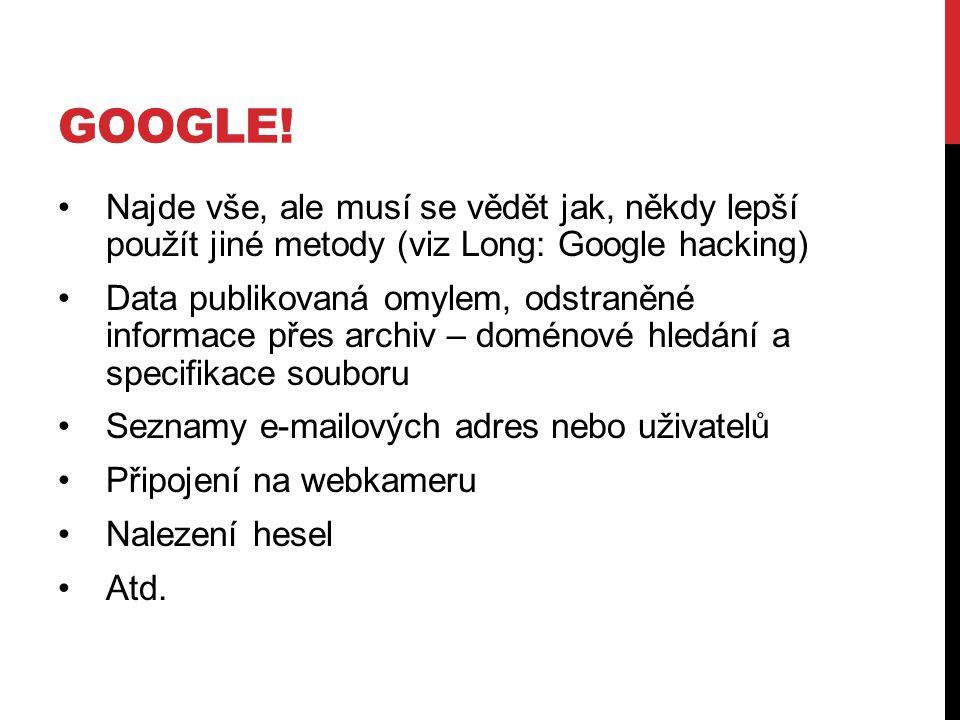 Google! Najde vše, ale musí se vědět jak, někdy lepší použít jiné metody (viz Long: Google hacking)