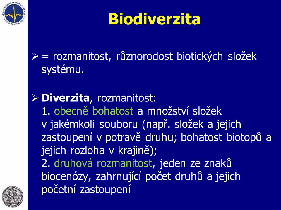 Biodiverzita = rozmanitost, různorodost biotických složek systému.