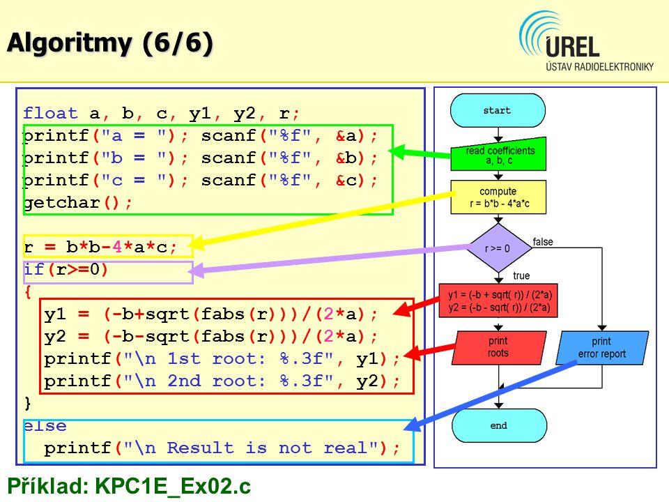 Algoritmy (6/6) Příklad: KPC1E_Ex02.c float a, b, c, y1, y2, r;