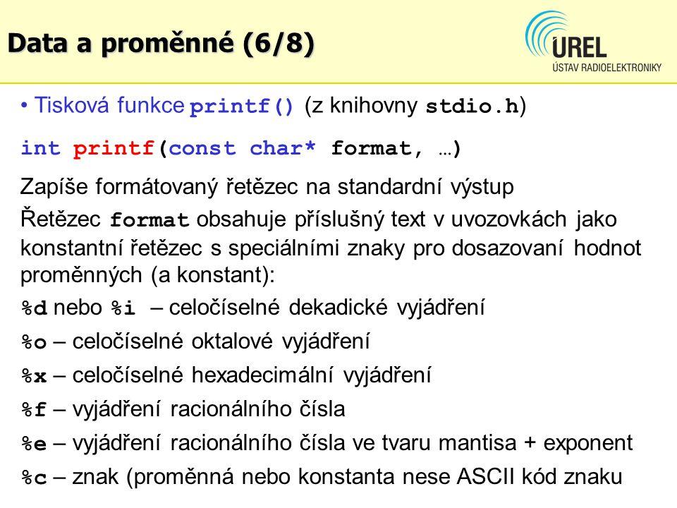 Data a proměnné (6/8) Tisková funkce printf() (z knihovny stdio.h)