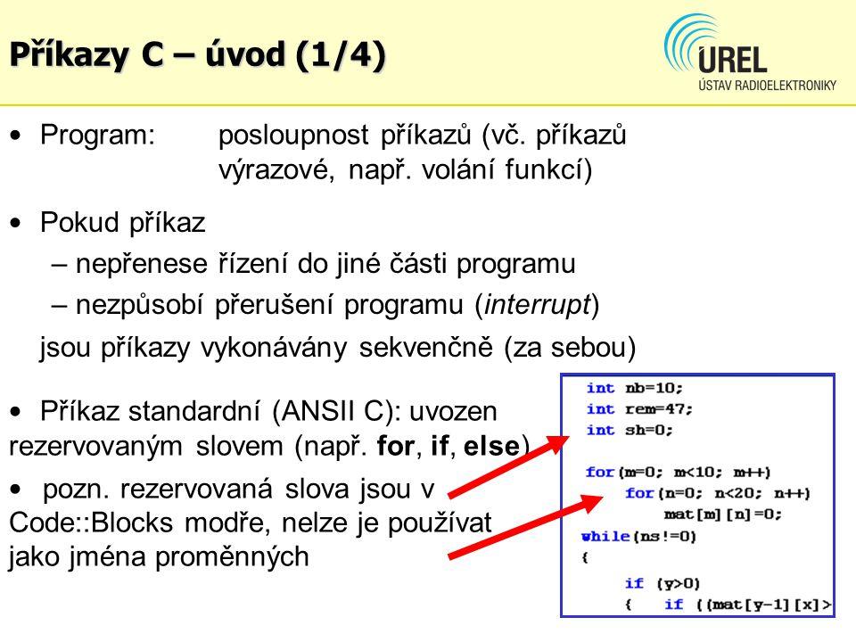Příkazy C – úvod (1/4) Program: posloupnost příkazů (vč. příkazů výrazové, např. volání funkcí) Pokud příkaz.