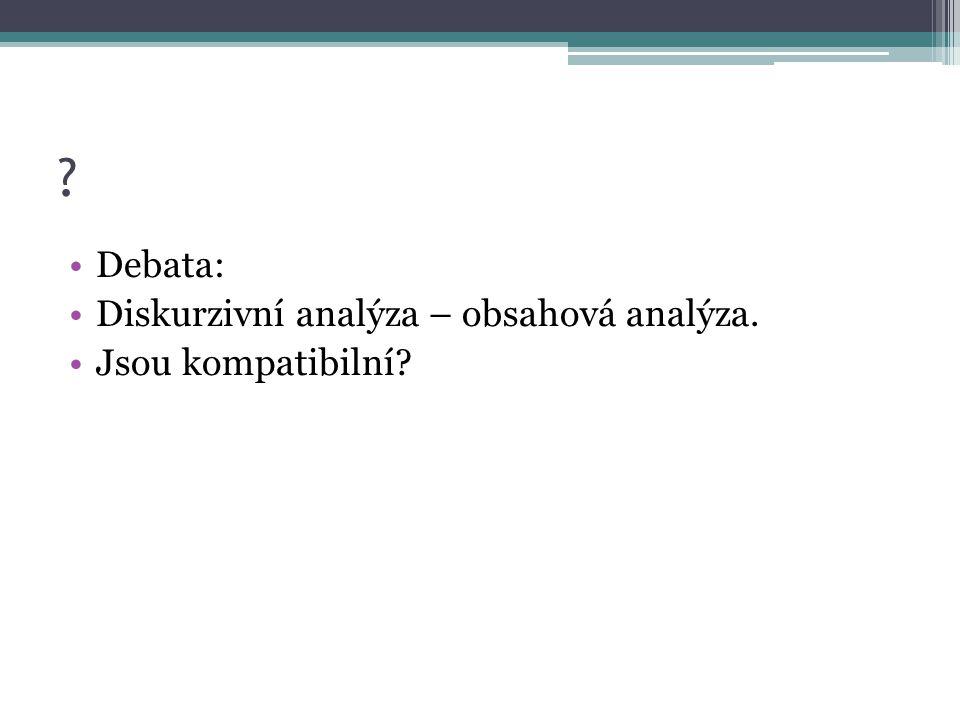 Debata: Diskurzivní analýza – obsahová analýza. Jsou kompatibilní