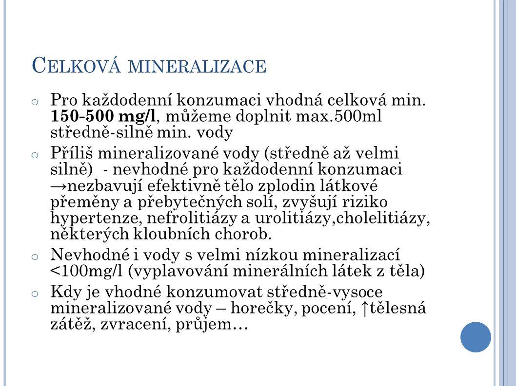 Celková mineralizace Pro každodenní konzumaci vhodná celková min. 150-500 mg/l, můžeme doplnit max.500ml středně-silně min. vody.