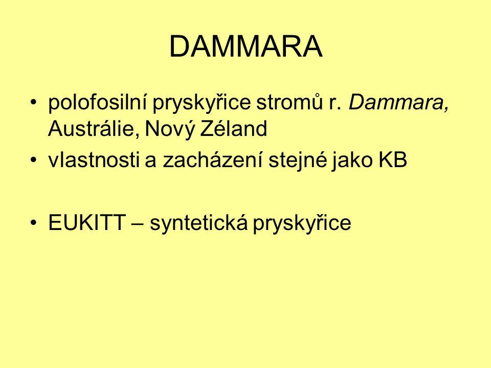 DAMMARA polofosilní pryskyřice stromů r. Dammara, Austrálie, Nový Zéland. vlastnosti a zacházení stejné jako KB.