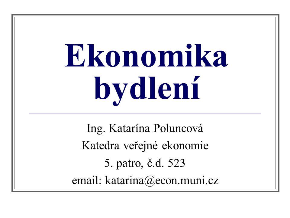 Ekonomika bydlení Ing. Katarína Poluncová Katedra veřejné ekonomie