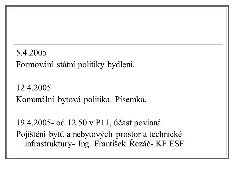 5.4.2005 Formování státní politiky bydlení. 12.4.2005. Komunální bytová politika. Písemka. 19.4.2005- od 12.50 v P11, účast povinná.