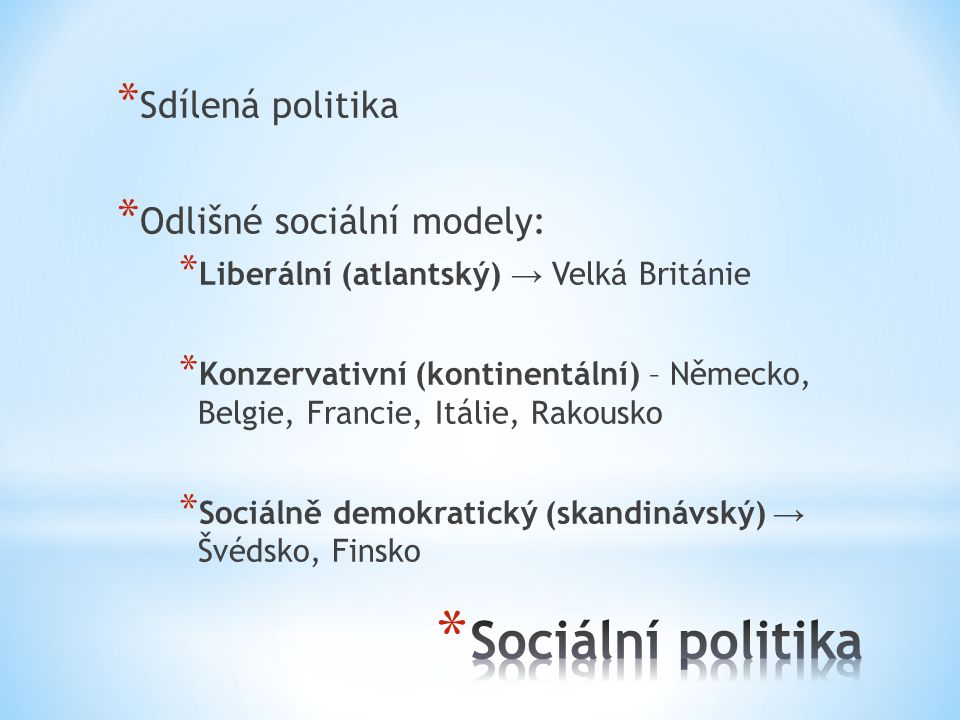 Sociální politika Sdílená politika Odlišné sociální modely: