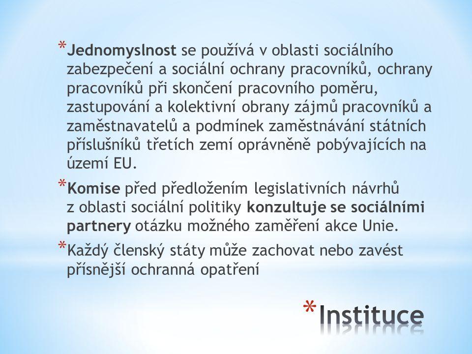 Jednomyslnost se používá v oblasti sociálního zabezpečení a sociální ochrany pracovníků, ochrany pracovníků při skončení pracovního poměru, zastupování a kolektivní obrany zájmů pracovníků a zaměstnavatelů a podmínek zaměstnávání státních příslušníků třetích zemí oprávněně pobývajících na území EU.