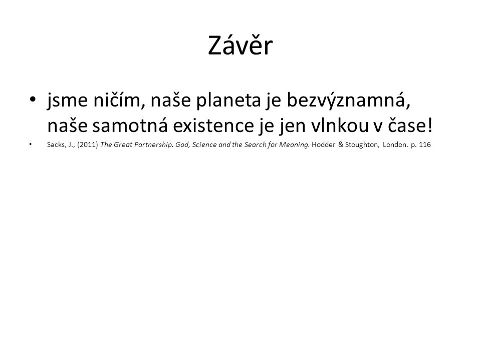 Závěr jsme ničím, naše planeta je bezvýznamná, naše samotná existence je jen vlnkou v čase!