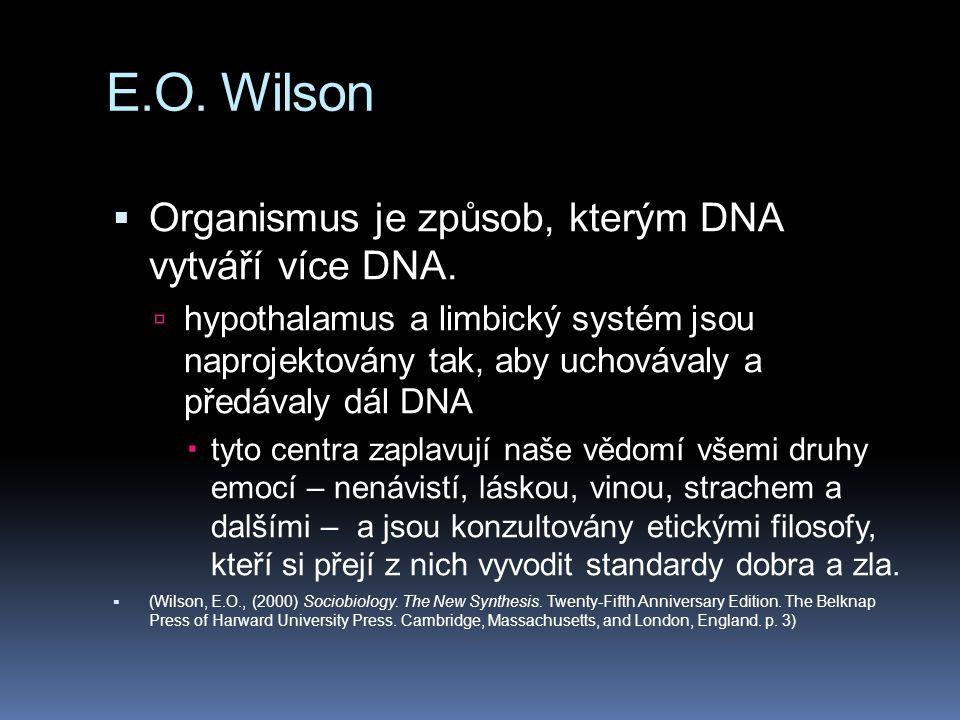 E.O. Wilson Organismus je způsob, kterým DNA vytváří více DNA.