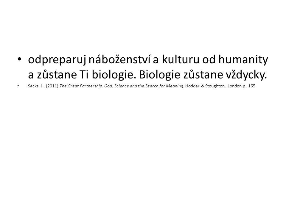 odpreparuj náboženství a kulturu od humanity a zůstane Ti biologie