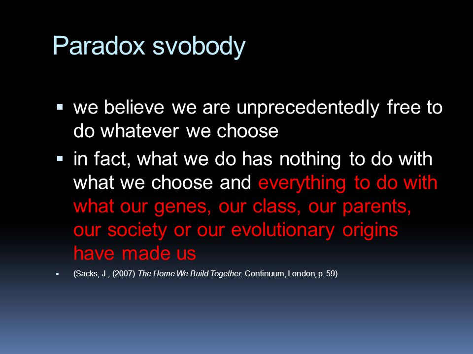 Paradox svobody we believe we are unprecedentedly free to do whatever we choose.