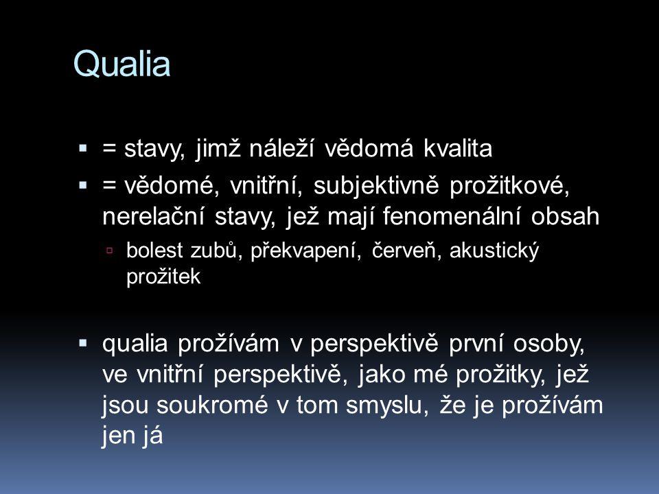 Qualia = stavy, jimž náleží vědomá kvalita