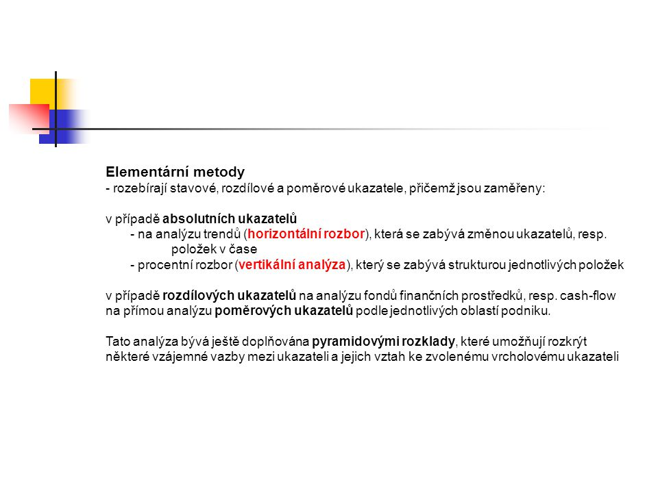 Elementární metody rozebírají stavové, rozdílové a poměrové ukazatele, přičemž jsou zaměřeny: v případě absolutních ukazatelů.