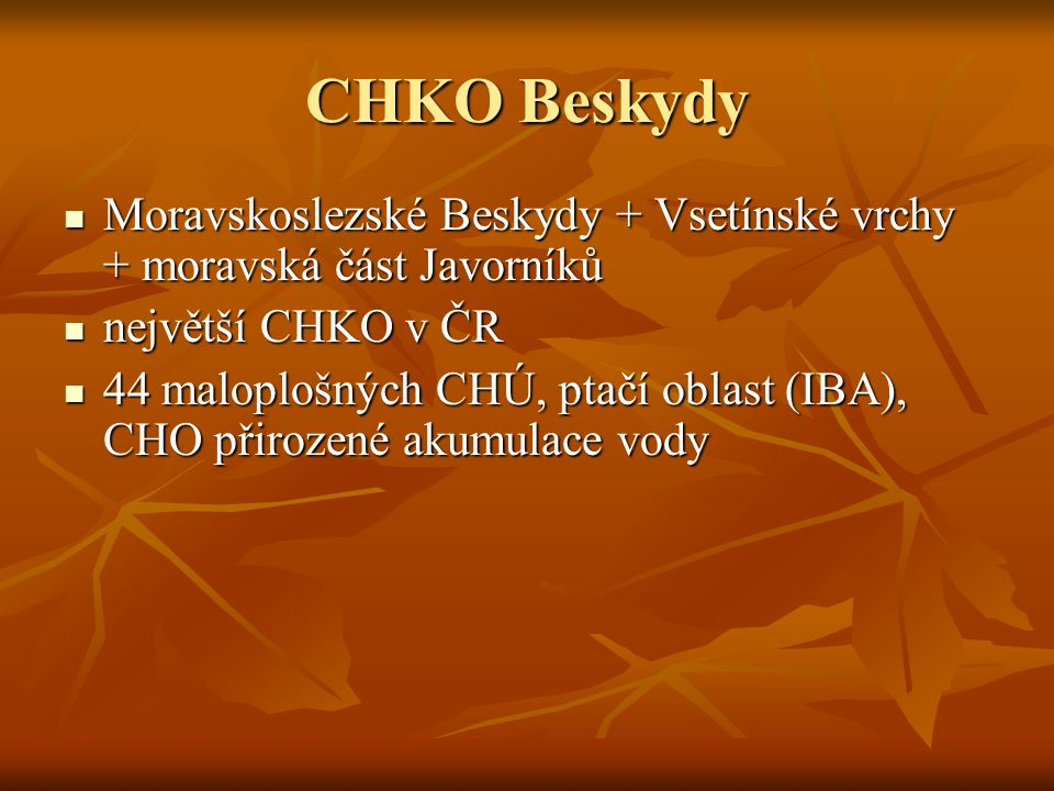 CHKO Beskydy Moravskoslezské Beskydy + Vsetínské vrchy + moravská část Javorníků. největší CHKO v ČR.