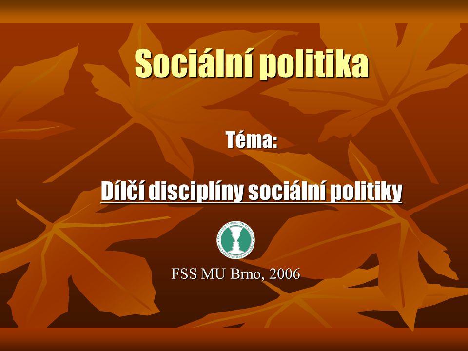 Sociální politika Téma: Dílčí disciplíny sociální politiky
