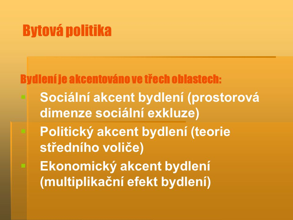 Bytová politika Bydlení je akcentováno ve třech oblastech: Sociální akcent bydlení (prostorová dimenze sociální exkluze)