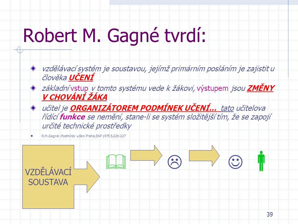 Robert M. Gagné tvrdí: VZDĚLÁVACÍ SOUSTAVA