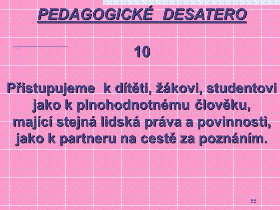 PEDAGOGICKÉ DESATERO 10 Přistupujeme k dítěti, žákovi, studentovi