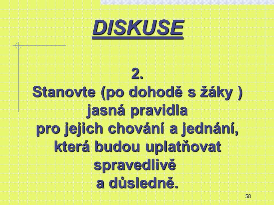 DISKUSE 2. Stanovte (po dohodě s žáky ) jasná pravidla