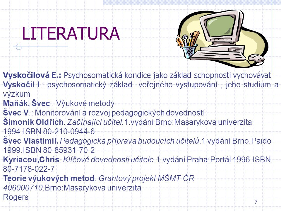 LITERATURA Vyskočilová E.: Psychosomatická kondice jako základ schopnosti vychovávat.
