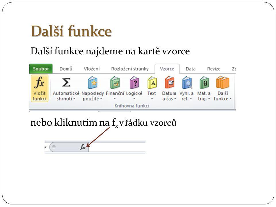 Další funkce Další funkce najdeme na kartě vzorce nebo kliknutím na fx v řádku vzorců