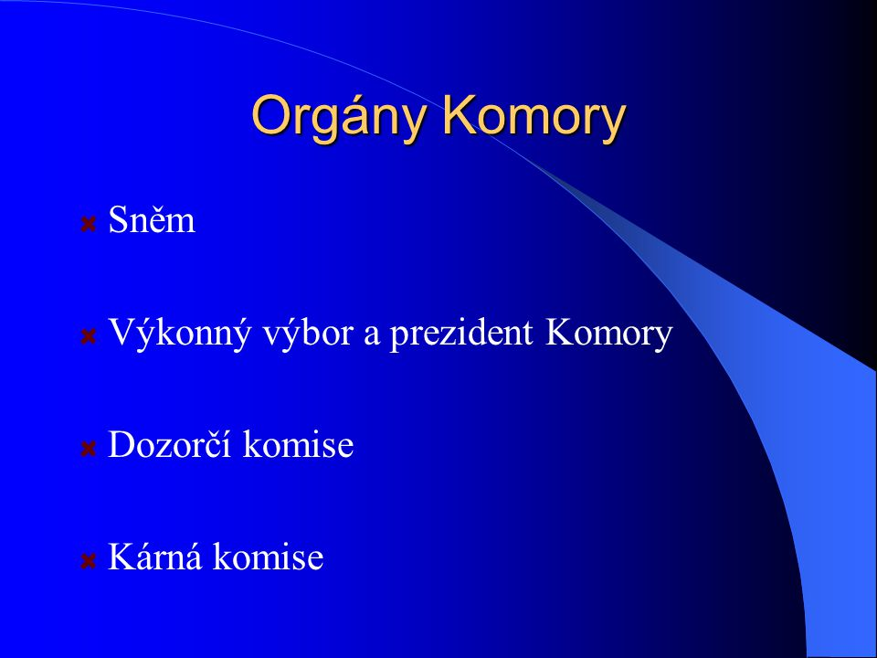 Orgány Komory Sněm Výkonný výbor a prezident Komory Dozorčí komise