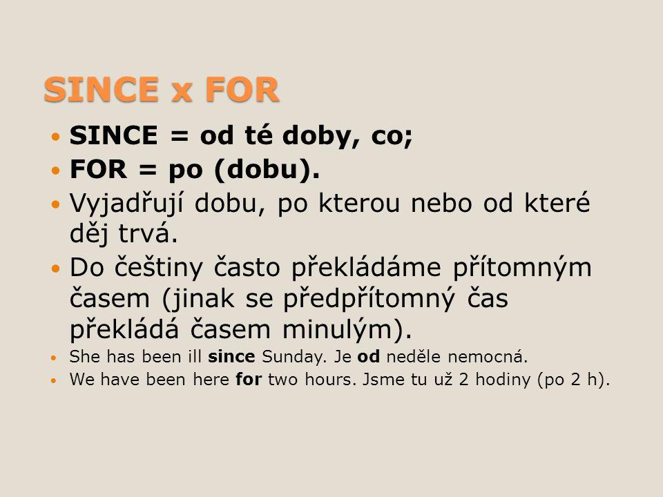 SINCE x FOR SINCE = od té doby, co; FOR = po (dobu).