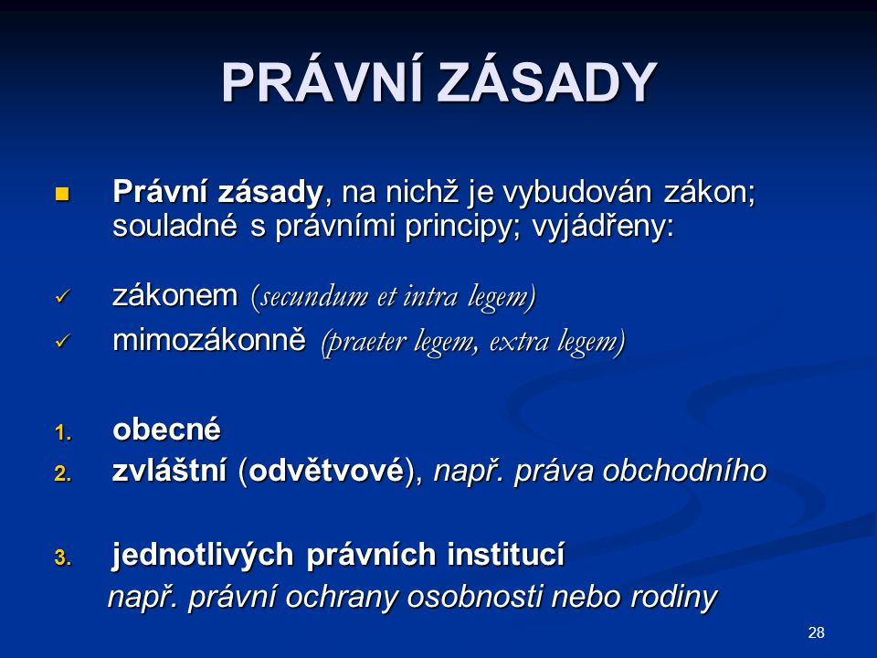 PRÁVNÍ ZÁSADY Právní zásady, na nichž je vybudován zákon; souladné s právními principy; vyjádřeny: